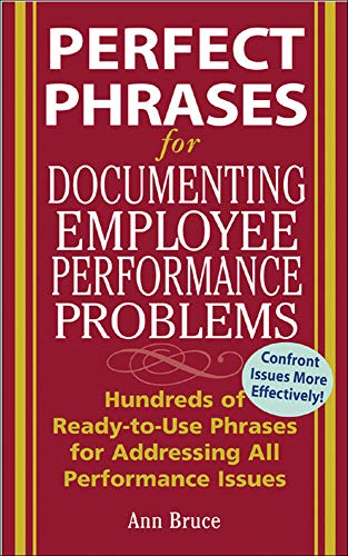 Perfect Phrases for Documenting Employee Performance Problems (Perfect Phrases Series): Hundreds of Ready-to-use Phrases for Addressing All Performance Issues from McGraw-Hill Education