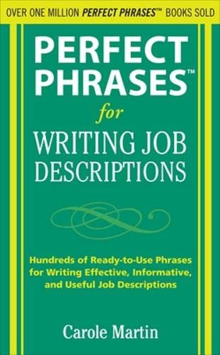 Perfect Phrases for Writing Job Descriptions: Hundreds of Ready-to-Use Phrases for Writing Effective, Informative, and Useful Job Descriptions (Perfect Phrases Series) from McGraw-Hill Education