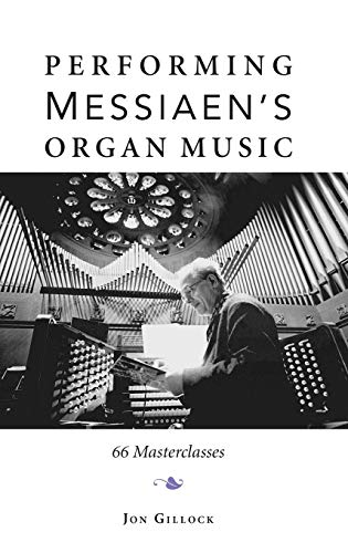 Performing Messiaen's Organ Music: 66 Masterclasses from Indiana University Press