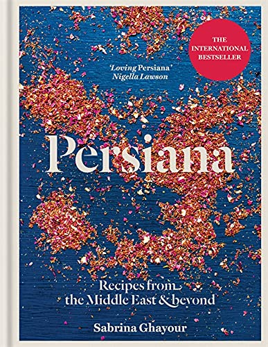 Persiana: Recipes from the Middle East & Beyond: From the Sunday Times no.1 bestselling author of Feasts, Sirocco and Bazaar from Octopus Publishing Group