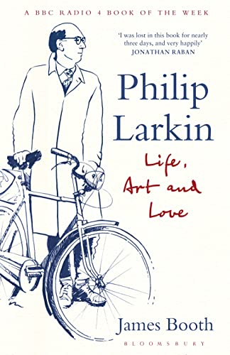 Philip Larkin: Life, Art and Love from Bloomsbury Publishing PLC