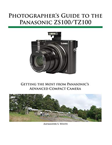 Photographer's Guide to the Panasonic ZS100/TZ100 from White Knight Press