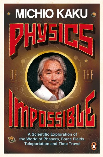 Physics of the Impossible: A Scientific Exploration of the World of Phasers, Force Fields, Teleportation and Time Travel from Penguin