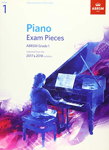 Piano Exam Pieces 2017 & 2018, ABRSM Grade 1: Selected from the 2017 & 2018 syllabus (ABRSM Exam Pieces) from ABRSM Publishing