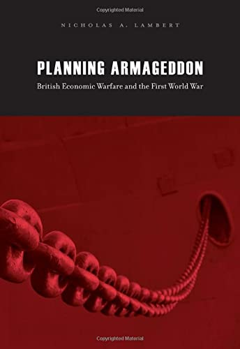 Planning Armageddon: British Economic Warfare and the First World War from Harvard University Press