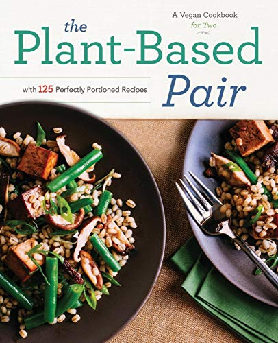 Plant-Based Pair: A Vegan Cookbook for Two with 125 Perfectly Portioned Recipes from Rockridge Press