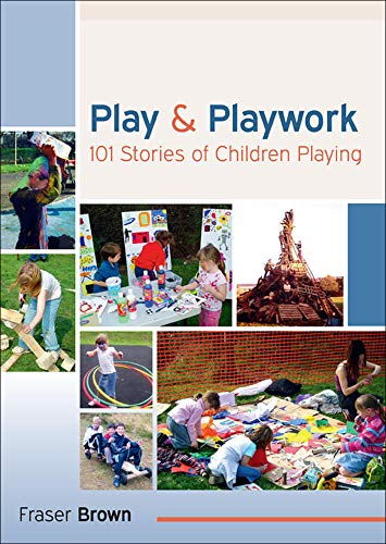 Play And Playwork: 101 Stories Of Children Playing (UK Higher Education OUP Humanities & Social Sciences Educati) from Open University Press