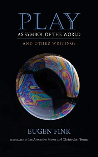 Play as Symbol of the World (Studies in Continental Thought): And Other Writings from Indiana University Press (IPS)