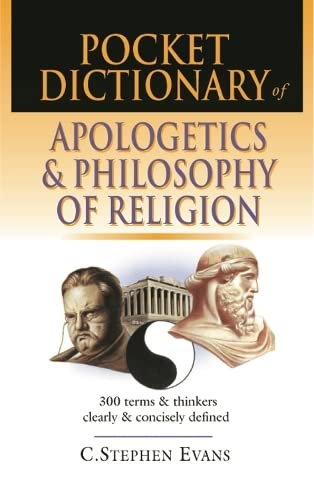 Pocket dictionary of apologetics & philosophy of religion: 300 Terms And Thinkers Clearly And Concisely Defined (The IVP Pocket Reference Series) from IVP