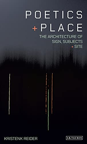 Poetics and Place: The Architecture of Sign, Subjects and Site: 34 (International Library of Cultural Studies) from I. B. Tauris & Company