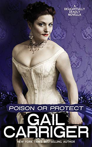 Poison or Protect: A Delightfully Deadly Novella from GAIL CARRIGER LLC