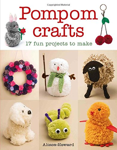 Pompom Crafts: 17 Fun Projects to Make from Guild of Master Craftsman Publications Ltd
