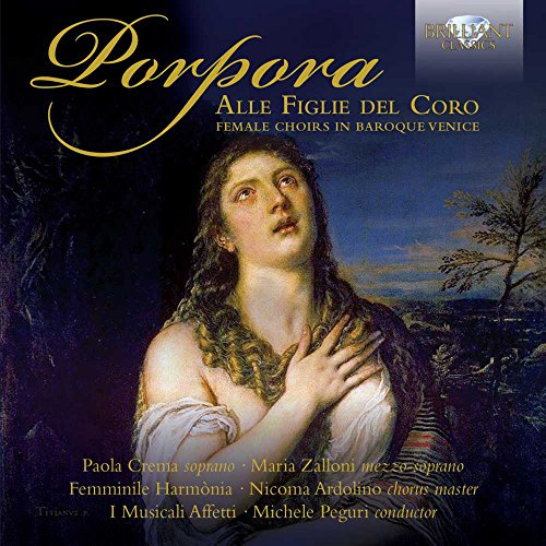 Porpora: Alle Figlie del Coro, Female Choirs of Baroque Venice from BRILLIANT CLASSICS