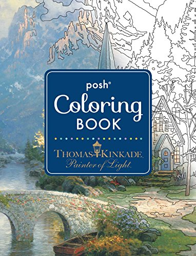 Posh Adult Coloring Book: Thomas Kinkade Designs for Inspiration & Relaxation (Posh Coloring Books) from Kinkade Thomas