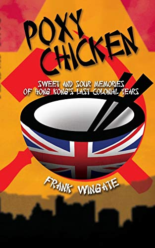 Poxy Chicken: Sweet and Sour Memories of Hong Kong's Last Colonial Years from Austin Macauley Publishers
