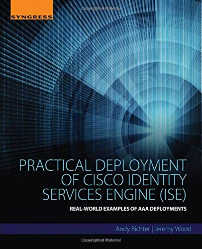Practical Deployment of Cisco Identity Services Engine (ISE): Real-World Examples of AAA Deployments from Elsevier Science Publishing Co Inc
