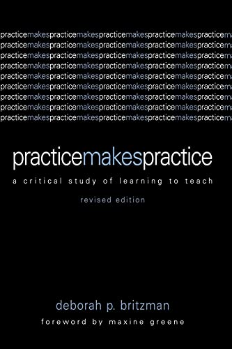 Practice Makes Practice: A Critical Study of Learning to Teach (Suny Series, Teacher Empowerment and School Reform) from State University of New York Press