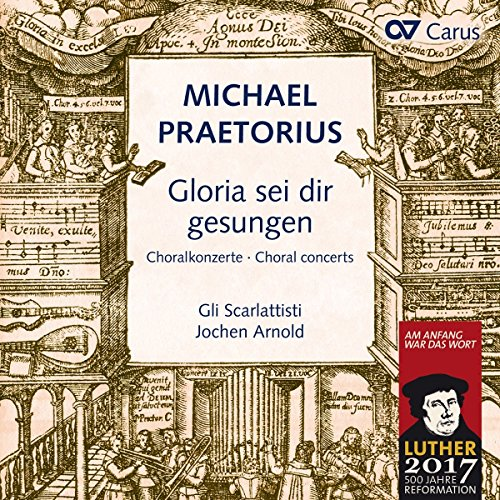 Michael Praetorius: Gloria sei dir gesungen - Choral concerts after hymns by Luther, Nicolai and others from Carus