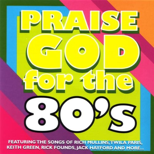 Praise God for the 80's