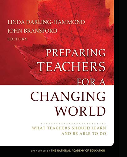 Preparing Teachers for a Changing World: What Teachers Should Learn and Be Able to Do from John Wiley & Sons