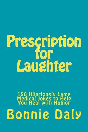 Prescription for Laughter: 150 Hilariously Lame Medical Jokes to Help You Heal with Humor: Volume 3 (The Totally Lame Joke Book Series) from Createspace