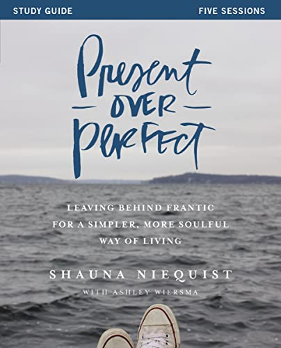 Present Over Perfect Study Guide: Leaving Behind Frantic for a Simpler, More Soulful Way of Living from Zondervan