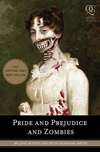 Pride and Prejudice and Zombies: The Classic Regency Romance-now with Ultraviolent Zombie Mayhem! (Quirk Classics) from Quirk Books