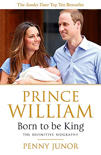 Prince William: Born to be King: An intimate portrait from Hodder Paperbacks