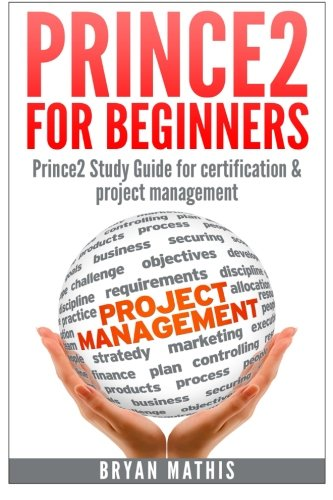 Prince2 for Beginners :Prince2 self study for Certification & Project Management from Createspace