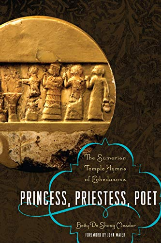 Princess, Priestess, Poet: The Sumerian Temple Hymns of Enheduanna (Classics and the Ancient World) from University of Texas Press