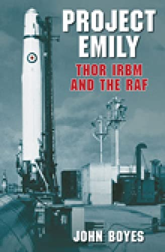 Project Emily: Thor Irbm And The Raf from The History Press