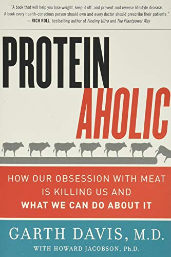 Proteinaholic: How Our Obsession with Meat Is Killing Us and What We Can Do About It from HarperOne