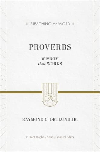 Proverbs (Preaching the Word): Wisdom That Works from Crossway Books