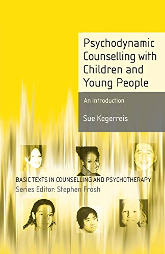 Psychodynamic Counselling with Children and Young People: An Introduction (Basic Texts in Counselling and Psychotherapy) from Palgrave