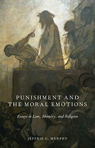 Punishment and the Moral Emotions: Essays In Law, Morality, And Religion from Oxford University Press, Usa
