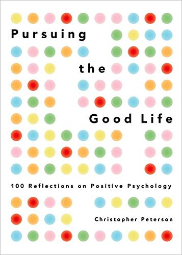 Pursuing the Good Life: 100 Reflections in Positive Psychology from OUP USA