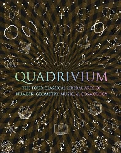 Quadrivium: The Four Classical Liberal Arts of Number, Geometry, Music and Cosmology from Wooden Books