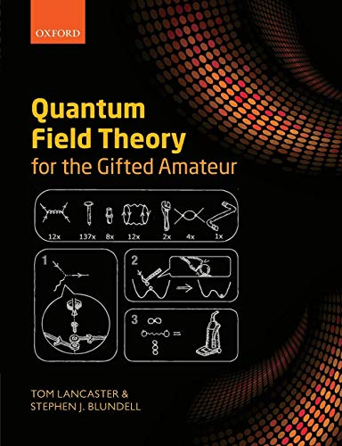 Quantum Field Theory for the Gifted Amateur from Oxford University Press