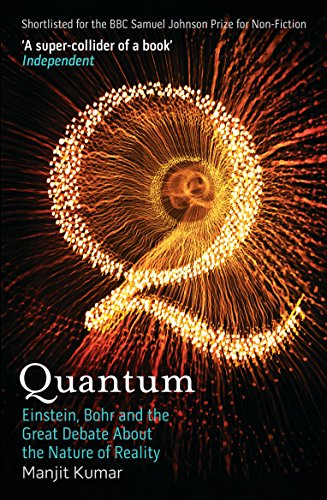 Quantum: Einstein, Bohr and the Great Debate About the Nature of Reality from Manjit Kumar