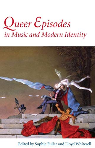Queer Episodes in Music and Modern Identity from University of Illinois Press
