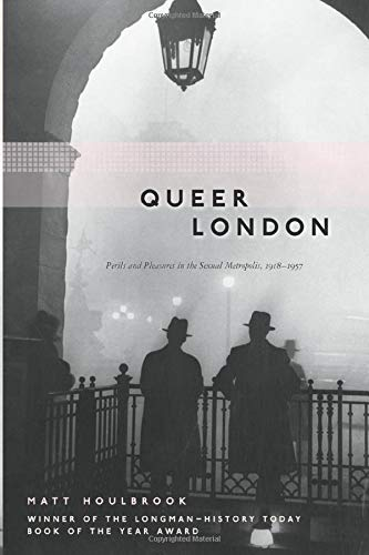 Queer London: Perils and Pleasures in the Sexual Metropolis, 1918-1957 (Chicago Series on Sexuality, History, and Society (Paperback)) from University of Chicago Press
