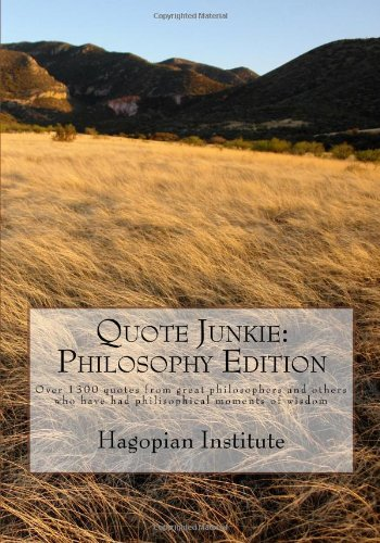 Quote Junkie:  Philosophy Edition: Over 1300 Quotes From Great Philosophers And Others Who Have Had Philisophical Moments Of Wisdom from Createspace Independent Publishing Platform