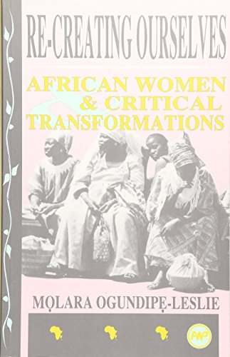 RE-CREATING OURSELVES : African Women & Critical Transformations: African Women and Critical Transformations from AFRICA WORLD PRESS