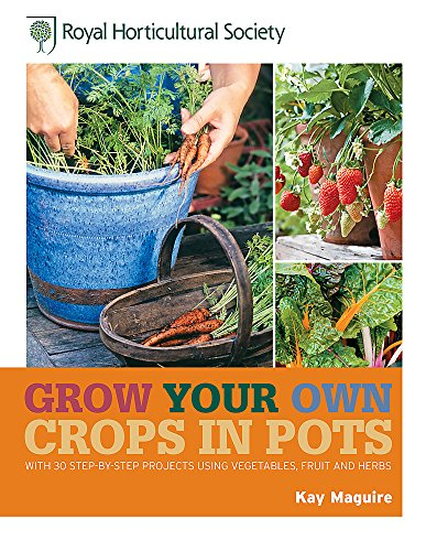 RHS Grow Your Own Crops in Pots: with 30 Step-by-Step Projects Using Vegetables, Fruit and Herbs (Royal Horticultural Society Grow Your Own) from Mitchell