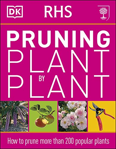 RHS Pruning Plant by Plant: How to Prune more than 200 Popular Plants from Dorling Kindersley Ltd