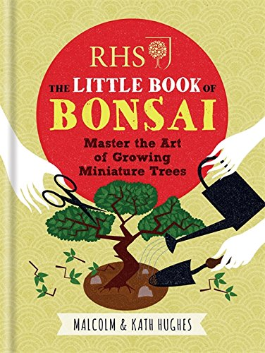 RHS The Little Book of Bonsai: Master the Art of Growing Miniature Trees from Mitchell Beazley
