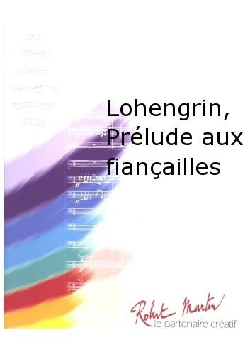 ROBERT MARTIN WAGNER R. - DUPONT P. - LOHENGRIN, PRLUDE AUX FIANAILLES from ROBERT MARTIN