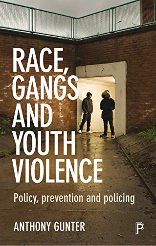 Race, gangs and youth violence: Policy, Prevention and Policing from Policy Press