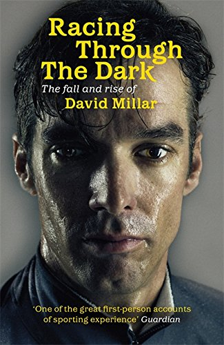Racing Through the Dark: The Fall and Rise of David Millar from Orion