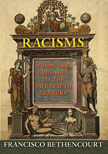 Racisms: From the Crusades to the Twentieth Century from Princeton University Press